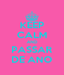 KEEP CALM AND PASSAR DE ANO - Personalised Poster A4 size