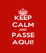 KEEP CALM AND PASSE AQUI! - Personalised Poster A4 size