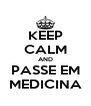 KEEP CALM AND PASSE EM MEDICINA - Personalised Poster A4 size