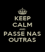 KEEP CALM AND PASSE NAS OUTRAS - Personalised Poster A4 size