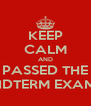 KEEP CALM AND PASSED THE MIDTERM EXAMS - Personalised Poster A4 size