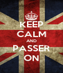 KEEP CALM AND PASSER ON - Personalised Poster A4 size