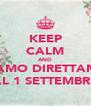 KEEP CALM AND PASSIAMO DIRETTAMENTE AL 1 SETTEMBRE - Personalised Poster A4 size