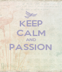 KEEP CALM AND PASSION  - Personalised Poster A4 size