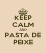 KEEP CALM AND PASTA DE PEIXE - Personalised Poster A4 size