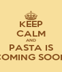 KEEP CALM AND PASTA IS COMING SOON - Personalised Poster A4 size