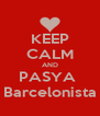 KEEP CALM AND PASYA  Barcelonista - Personalised Poster A4 size