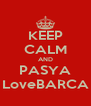 KEEP CALM AND PASYA LoveBARCA - Personalised Poster A4 size