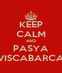 KEEP CALM AND PASYA VISCABARCA - Personalised Poster A4 size