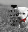 KEEP CALM AND PAT ME - Personalised Poster A4 size