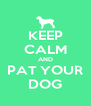 KEEP CALM AND PAT YOUR DOG - Personalised Poster A4 size