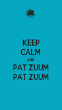KEEP CALM AND PAT ZUUM PAT ZUUM - Personalised Poster A4 size