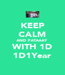 KEEP CALM AND PATAAAY WITH 1D 1D1Year - Personalised Poster A4 size