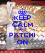 KEEP CALM AND PATCHI ON - Personalised Poster A4 size