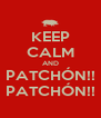 KEEP CALM AND PATCHÓN!! PATCHÓN!! - Personalised Poster A4 size