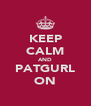 KEEP CALM AND PATGURL ON - Personalised Poster A4 size