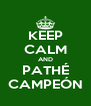 KEEP CALM AND PATHÉ CAMPEÓN - Personalised Poster A4 size