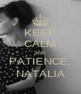 KEEP CALM AND PATIENCE, NATALIA - Personalised Poster A4 size