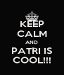 KEEP CALM AND PATRI IS COOL!!! - Personalised Poster A4 size