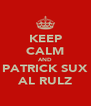 KEEP CALM AND PATRICK SUX AL RULZ - Personalised Poster A4 size