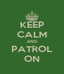 KEEP CALM AND PATROL ON - Personalised Poster A4 size