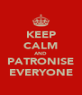 KEEP CALM AND PATRONISE EVERYONE - Personalised Poster A4 size
