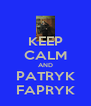 KEEP CALM AND PATRYK FAPRYK - Personalised Poster A4 size