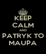 KEEP CALM AND PATRYK TO MAUPA - Personalised Poster A4 size