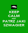 KEEP CALM AND PATRZ JAKI SZWAGIER - Personalised Poster A4 size