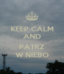 KEEP CALM AND  PATRZ W NIEBO - Personalised Poster A4 size