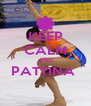 KEEP CALM AND PATTINA   - Personalised Poster A4 size
