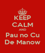 KEEP CALM AND Pau no Cu De Manow - Personalised Poster A4 size
