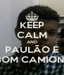 KEEP CALM AND PAULÃO É UM BOM CAMIONEIRO - Personalised Poster A4 size
