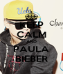 KEEP CALM AND PAULA BIEBER - Personalised Poster A4 size