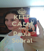 KEEP CALM AND Paula Sobral - Personalised Poster A4 size