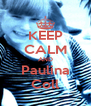 KEEP CALM AND Paulina Coll - Personalised Poster A4 size