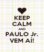 KEEP CALM AND PAULO Jr. VEM AÍ! - Personalised Poster A4 size