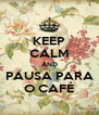 KEEP CALM AND PAUSA PARA O CAFÉ - Personalised Poster A4 size