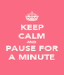 KEEP CALM AND PAUSE FOR A MINUTE - Personalised Poster A4 size