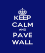 KEEP CALM AND PAVE WALL - Personalised Poster A4 size