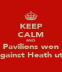 KEEP CALM AND Pavilions won Against Heath utd - Personalised Poster A4 size