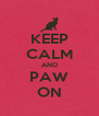 KEEP CALM AND PAW ON - Personalised Poster A4 size