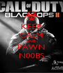 KEEP CALM AND PAWN N00BS - Personalised Poster A4 size