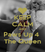 KEEP CALM AND Paws Up 4  The Queen - Personalised Poster A4 size