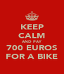 KEEP CALM AND PAY 700 EUROS FOR A BIKE - Personalised Poster A4 size