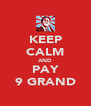 KEEP CALM AND PAY 9 GRAND - Personalised Poster A4 size