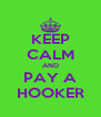 KEEP CALM AND PAY A HOOKER - Personalised Poster A4 size