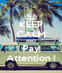 KEEP CALM AND Pay Attention ! - Personalised Poster A4 size