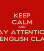 KEEP CALM AND PAY ATTENTION IN ENGLISH CLASS - Personalised Poster A4 size