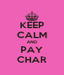 KEEP CALM AND PAY CHAR - Personalised Poster A4 size